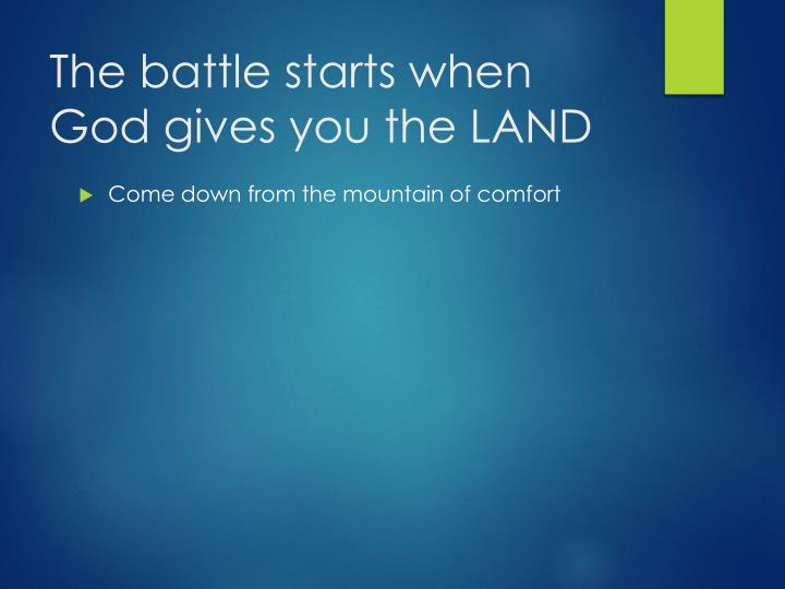 The battle starts when God gives you the LAND