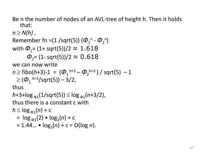 Be n the number of nodes of an AVL-tree of height h. Then it holds that:
