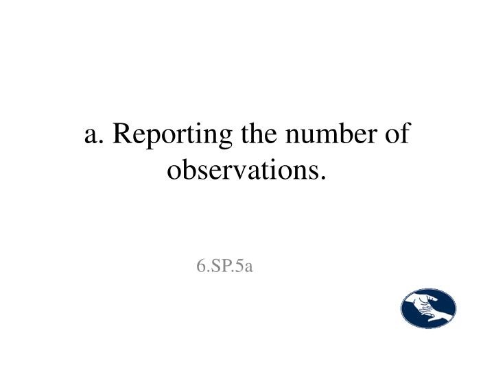 a. Reporting the number of observations.