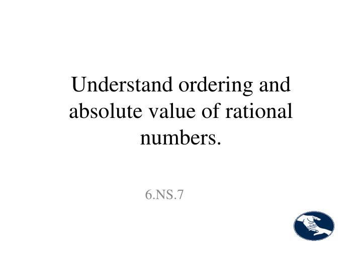 Understand ordering and absolute value of rational numbers.
