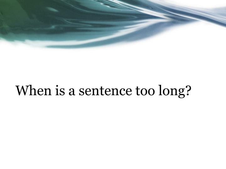 When is a sentence too long?