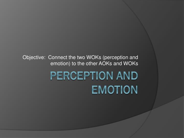 objective connect the two woks perception and emotion to the other aoks and woks n.