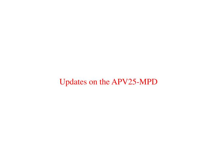 Updates on the APV25-MPD
