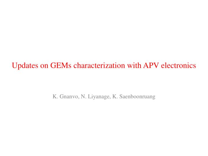 Updates on gems characterization with apv electronics