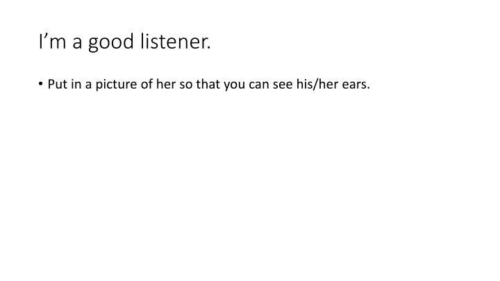 I'm a good listener.