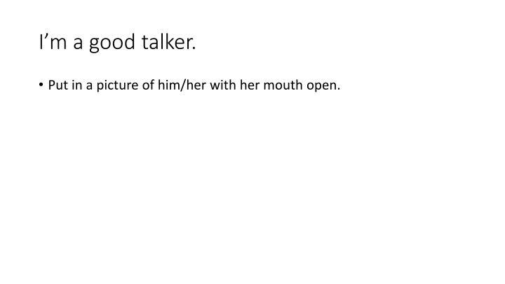 I'm a good talker.