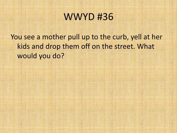 WWYD #36