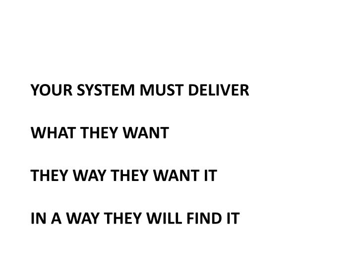 Your system must deliver