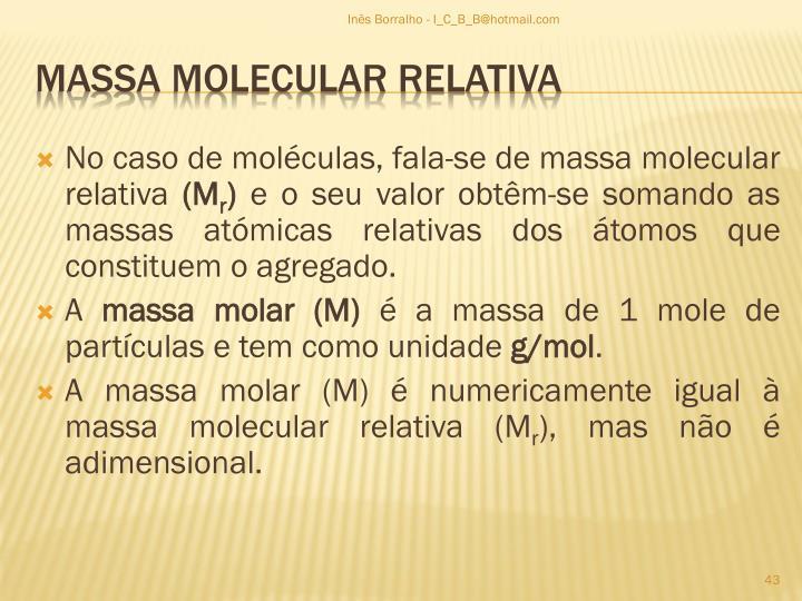 No caso de moléculas, fala-se de massa molecular relativa
