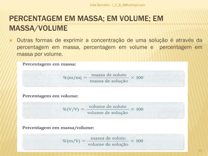 Outras formas de exprimir a concentração de uma solução é através da percentagem em massa, percentagem em volume e  percentagem em massa por volume.