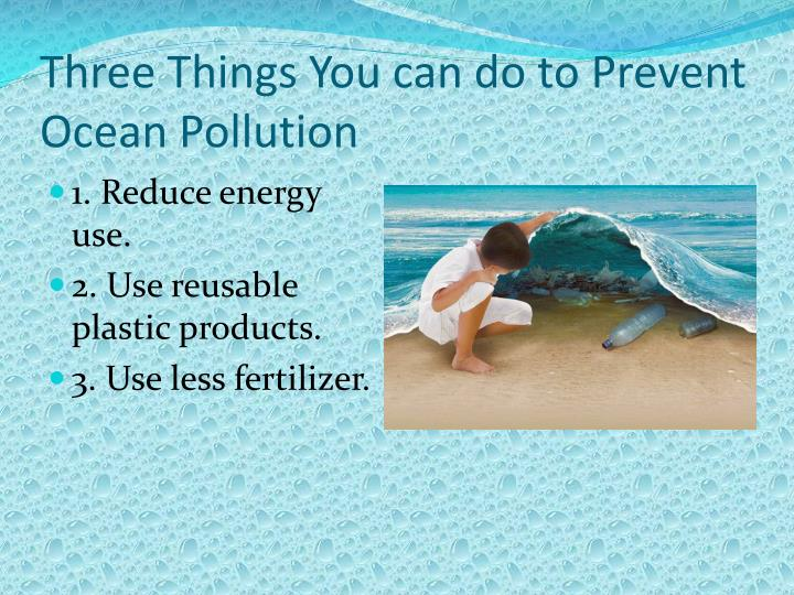 Three Things You can do to Prevent Ocean Pollution