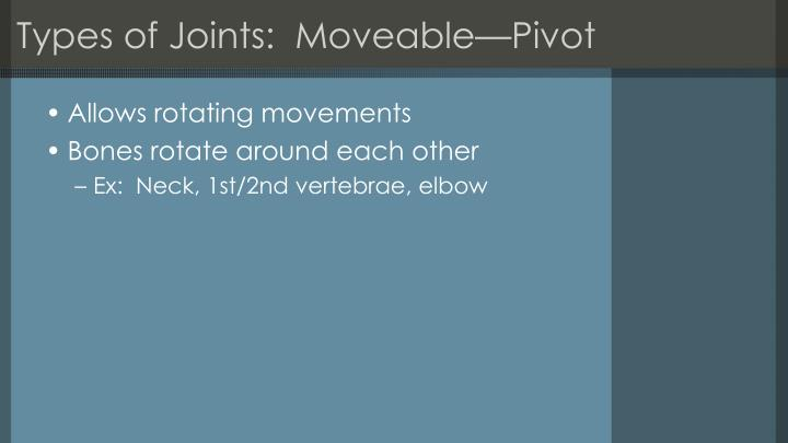 Types of Joints:  Moveable—Pivot