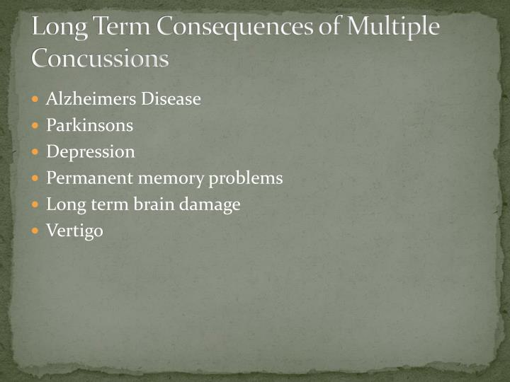 Long Term Consequences of Multiple Concussions