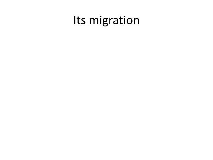 Its migration