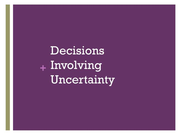 Decisions Involving Uncertainty