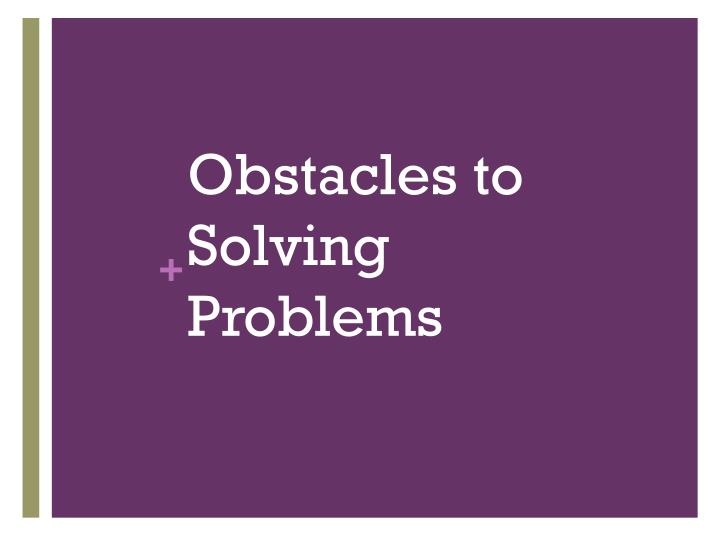 Obstacles to Solving Problems