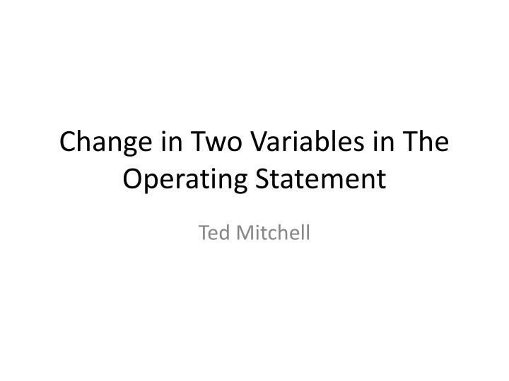 Change in two variables in the operating statement