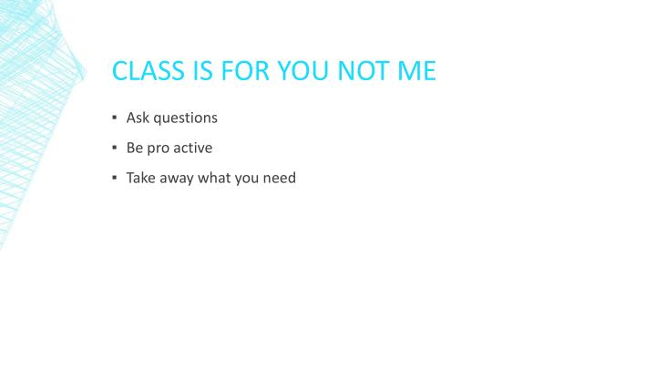 Class is for you not me