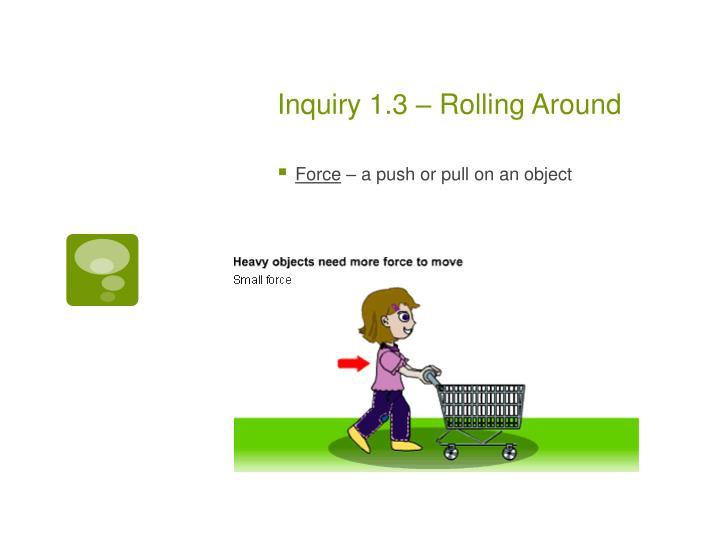 Inquiry 1.3 – Rolling Around