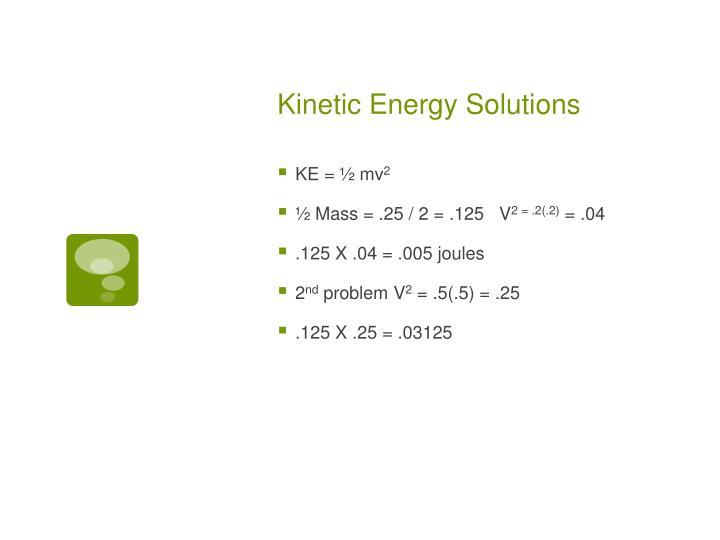 Kinetic Energy Solutions