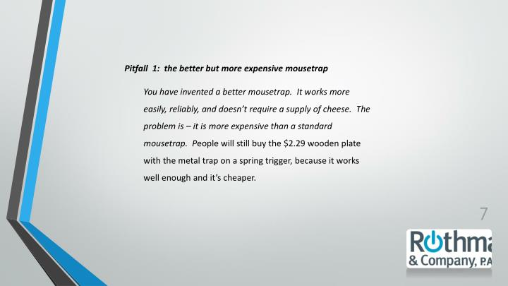 Pitfall  1:  the better but more expensive mousetrap