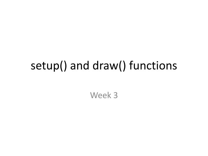 S etup and draw functions