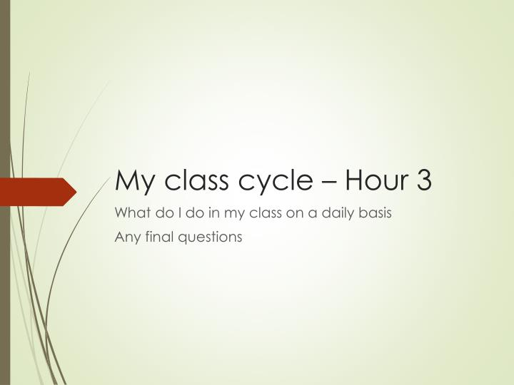 My class cycle – Hour 3