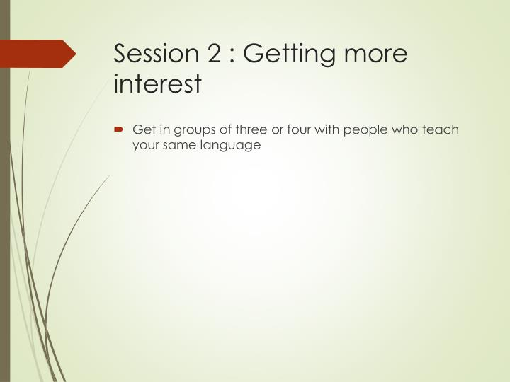 Session 2 : Getting more interest