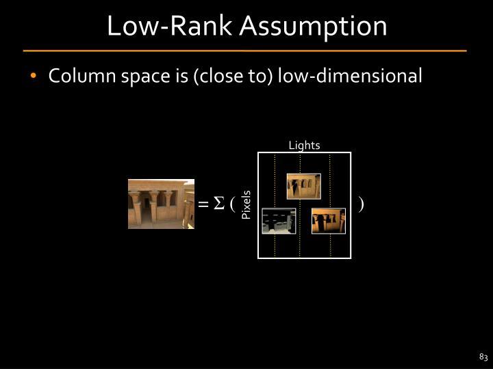 Low-Rank Assumption