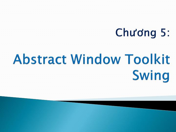 Ch ng 5 abstract window toolkit swing