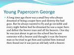 young papercorn george
