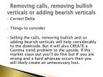 removing calls removing bullish verticals or adding bearish verticals
