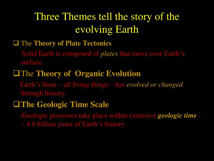 Three Themes tell the story of the evolving Earth