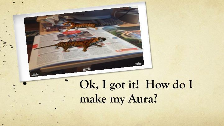 Ok, I got it!  How do I make my Aura?