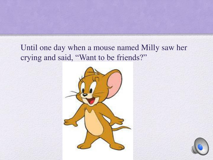 """Until one day when a mouse named Milly saw her crying and said, """"Want to be friends?"""""""