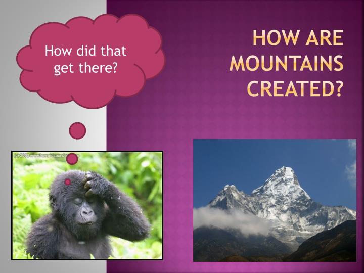 How are mountains created