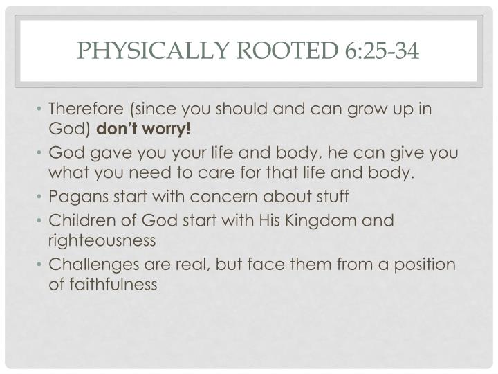 Physically rooted 6:25-34