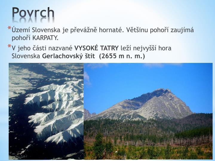 Území Slovenska je převážně hornaté. Většinu pohoří zaujímá pohoří KARPATY.