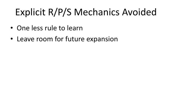 Explicit R/P/S Mechanics Avoided