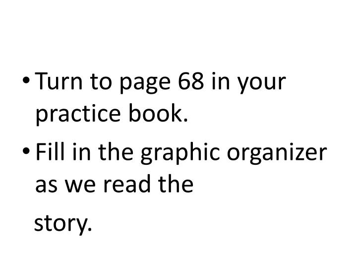 Turn to page 68 in your practice book.