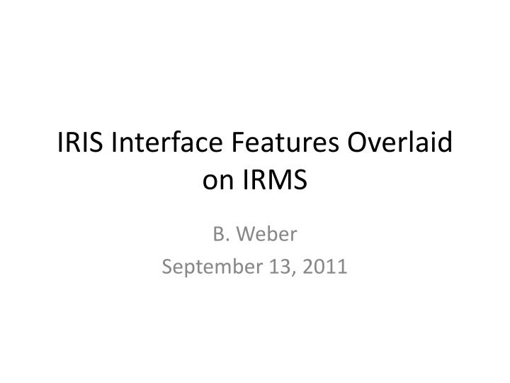 iris interface features overlaid on irms n.