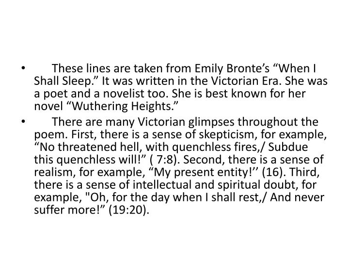 """These lines are taken from Emily Bronte's """"When I Shall Sleep."""" It was written in the Vi..."""