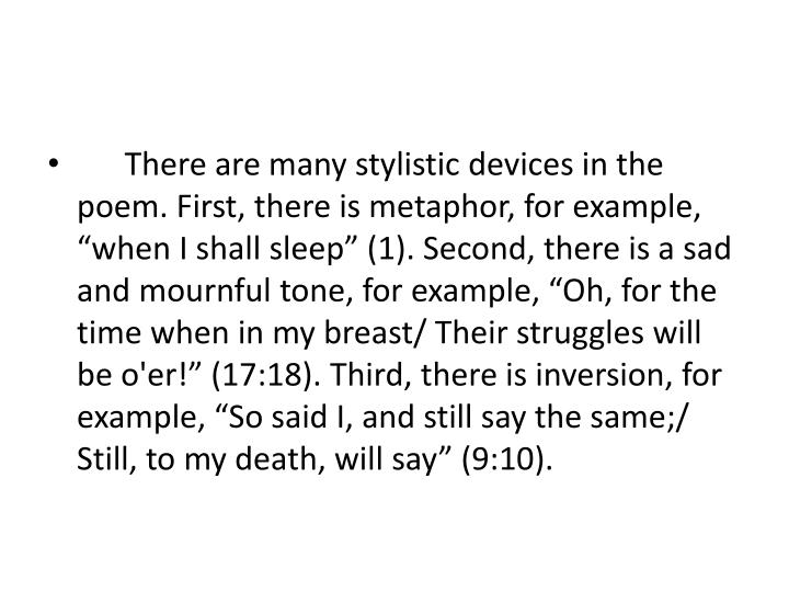 """There are many stylistic devices in the poem. First, there is metaphor, for example, """"when I..."""