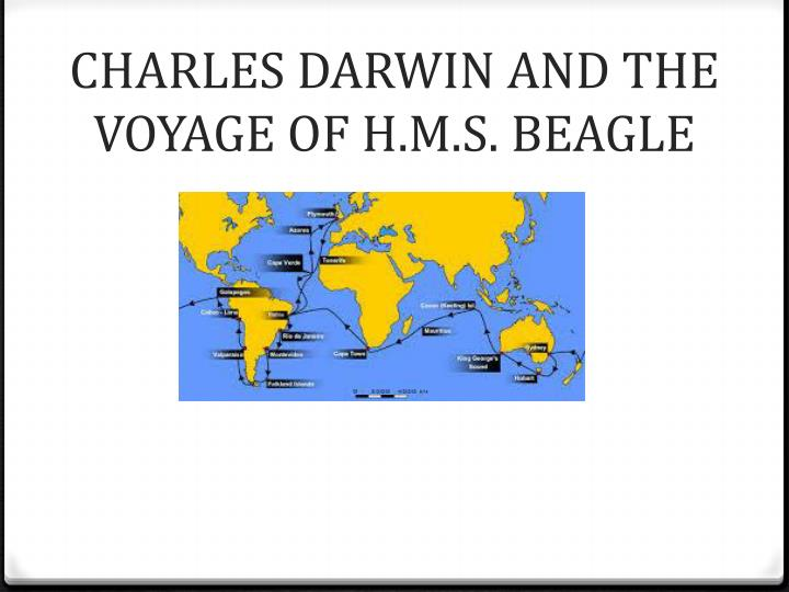 CHARLES DARWIN AND THE VOYAGE OF H.M.S. BEAGLE