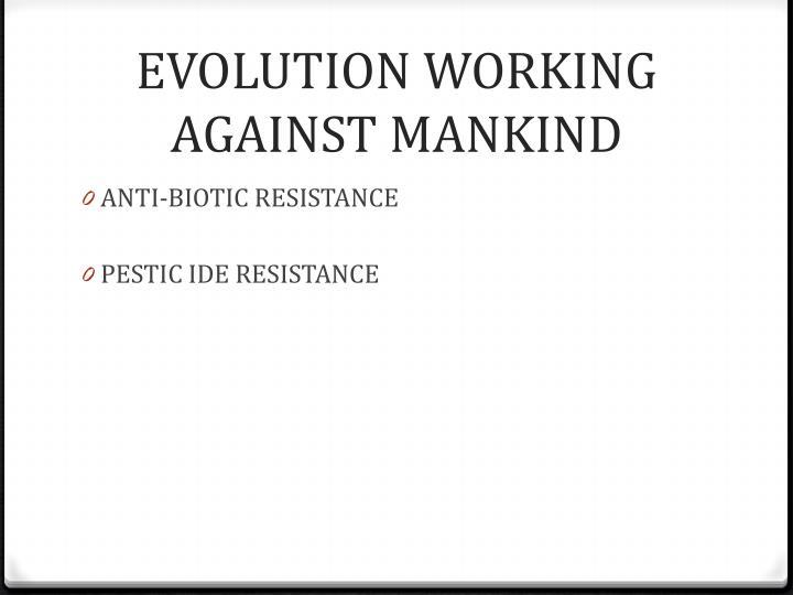 EVOLUTION WORKING AGAINST MANKIND
