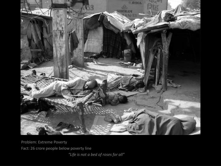 Problem extreme poverty fact 26 crore people below poverty line life is not a bed of roses for all