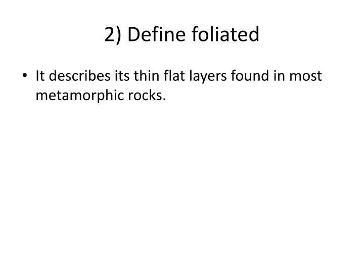2) Define foliated