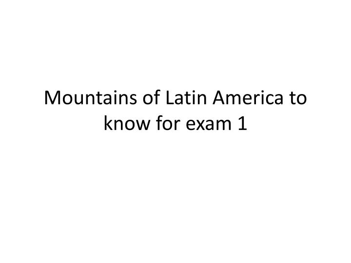mountains of latin america to know for exam 1 n.