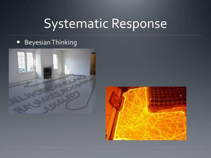 Systematic Response