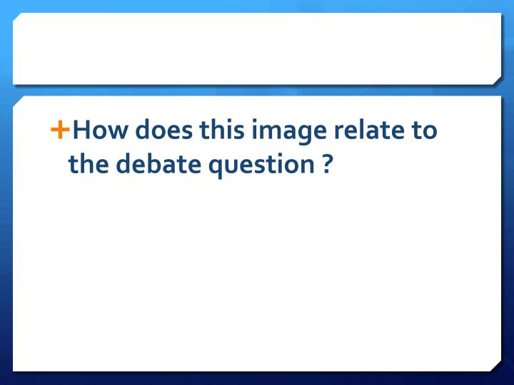 How does this image relate to the debate question ?